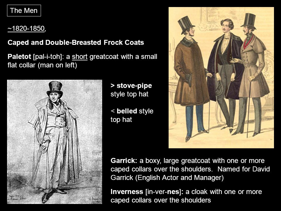 The Men ~1820-1850, Caped and Double-Breasted Frock Coats. Paletot [pal-i-toh]: a short greatcoat with a small flat collar (man on left)